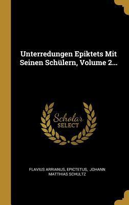 Unterredungen Epiktets Mit Seinen Sch�lern, Volume 2...