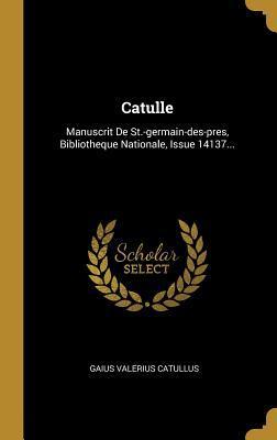 Catulle: Manuscrit de St.-Germain-Des-Pres, Bibliotheque Nationale, Issue 14137...