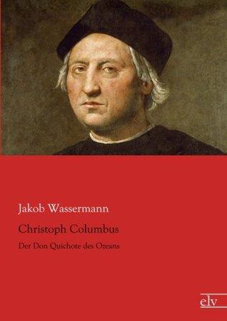 Christoph Columbus: Der Don Quichote des Ozeans