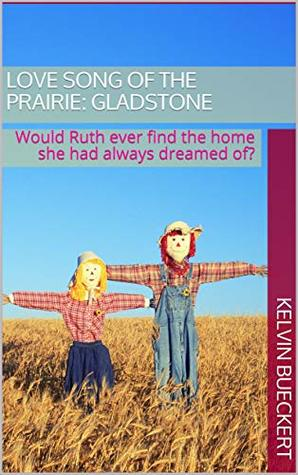 Love Song of the Prairie: Gladstone: Would Ruth Ever Find the Home She Had Always Dreamed Of?