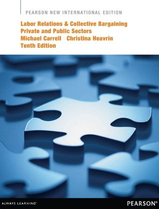 Labor Relations and Collective Bargaining: Pearson New International Edition: Private and Public Sectors