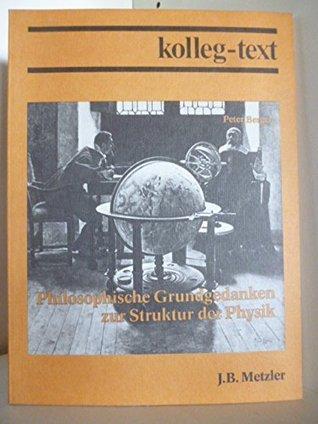 Kolleg-Text. Philosophische Grundgedanken zur Struktur der Physik