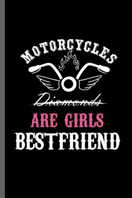 Motorcycles Diamonds are Girls Bestfriend: Motorcycles Dirt Bike Bikers Riders Racers Motocross Racing Extreme Sports Gift (6x9) Dot Grid notebook Journal to write in
