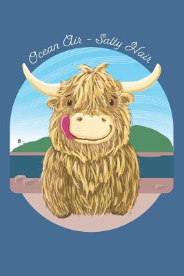 Wee Hamish Scottish Highland Cow. Ocean Air - Salty Hair. Lined Journal: Blank Lined Journal Featuring Wee Hamish The Heilan Coo For Scottish Highland Cow Farmers And Cow Lovers