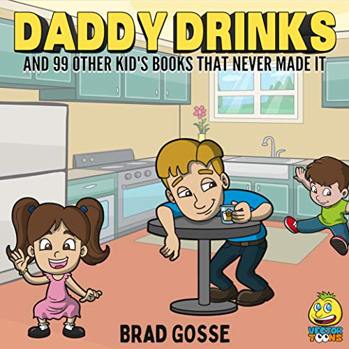 Daddy Drinks: And 99 Other Children's Books That Never Made It