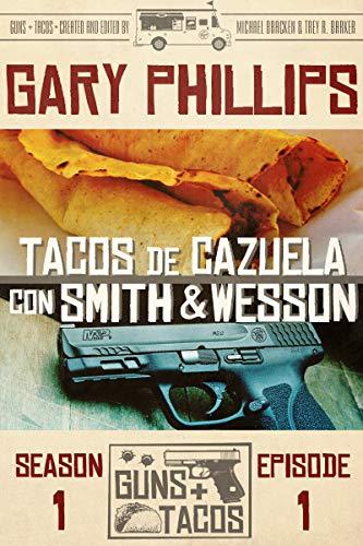 Tacos de Cazuela con Smith & Wesson (Guns + Tacos Book 1)
