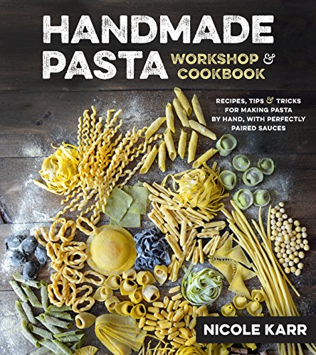Handmade Pasta Workshop & Cookbook: Recipes, Tips and Tricks for Making Pasta by Hand as well as Perfectly Paired Sauces