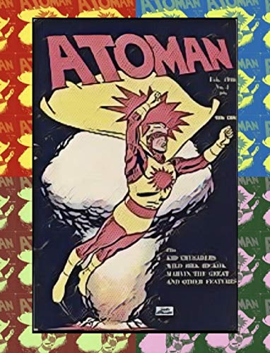 ATOMAN: THE MAKING OF THE MIGHTEST MAN
