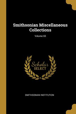 Smithsonian Miscellaneous Collections; Volume 65