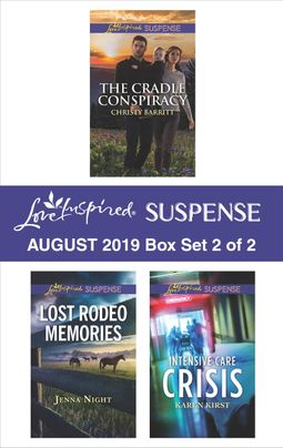 Harlequin Love Inspired Suspense August 2019 - Box Set 2 of 2: The Cradle Conspiracy\Lost Rodeo Memories\Intensive Care Crisis