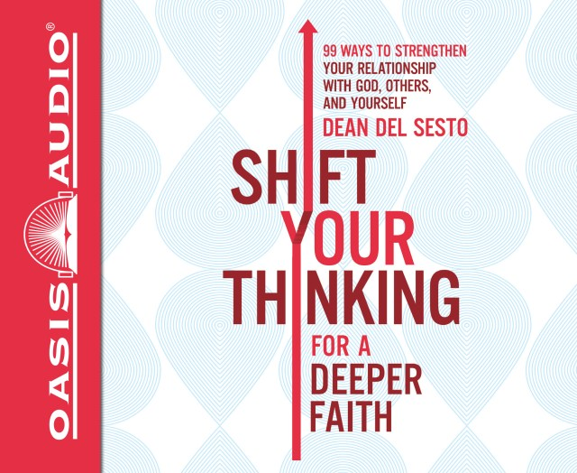 Shift Your Thinking for a Deeper Faith (Library Edition): 99 Ways to Strengthen Your Relationship with God, Others, and Yourself