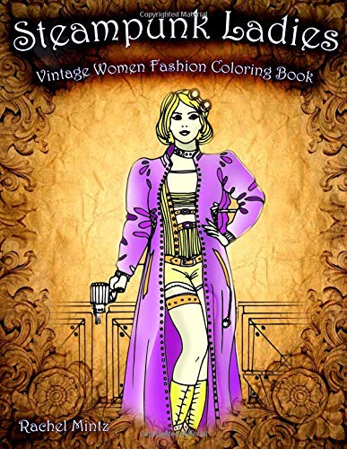 Steampunk Ladies - Vintage Women Fashion Coloring Book: Steam Punk Style Retro Technology Design Scenes – For Adults