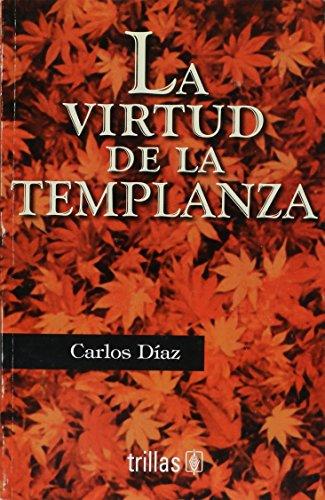 La virtud de la templanza/ The Power of Restraint