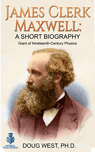 James Clerk Maxwell: A Short Biography: Giant of Nineteenth-Century Physics (30 Minute Book Series 33)