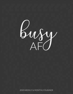 Busy AF: 2020 Weekly & Monthly Planner