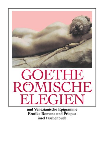 Römische Elegien und Venezianische Epigramme: Erotica Romana, Priapea