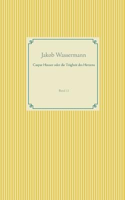 Caspar Hauser oder die Trägheit des Herzens: Band 11