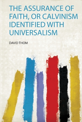 The Assurance of Faith, or Calvinism Identified With Universalism
