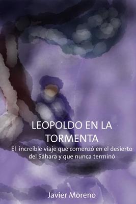 Leopoldo en La Tormenta: El incre�ble viaje que empez� en el desierto del S�hara y nunca termin�