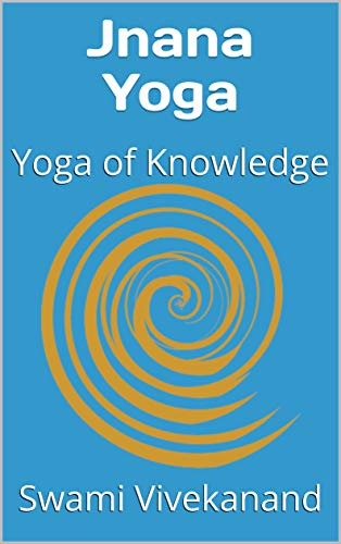 Jnana Yoga: Yoga of Knowledge (New edition Book 1)