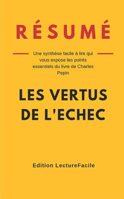 R�sum�: LES VERTUS DE L'ECHEC: Une synth�se facile � lire qui vous expose les points essentiels du livre de Charles Pepin