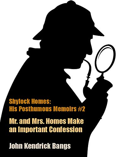 Mr. and Mrs. Homes Make an Important Confession: Shylock Homes: His Posthumous Memoirs #2