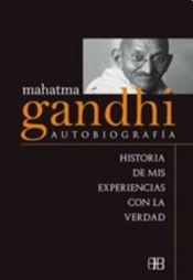 Mahatma Gandhi autobiografia / Autobiography: Historia de mis experiencias con la verdad / History of My Experience With the Truth