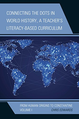 Connecting the Dots in World History, A Teacher's Literacy-Based Curriculum: From Human Origins to Constantine