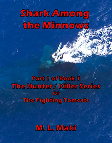 SHARK AMONG THE MINNOWS: BOOK ONE OF THE HUNTER/KILLER SERIES (HUNTER/KILLER SERIES OF THE FIGHTING TOMCATS 1)