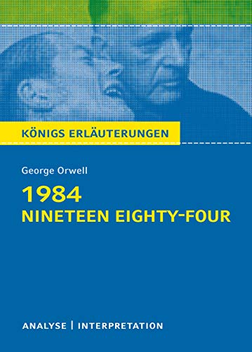 1984 - Nineteen Eighty-Four von George Orwell. Königs Erläuterungen.: Textanalyse und Interpretation mit ausführlicher Inhaltsangabe und Abituraufgaben mit Lösungen