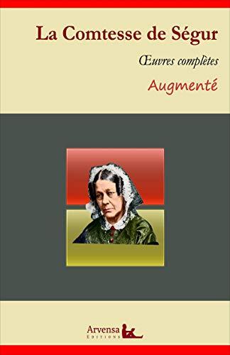 La Comtesse de Ségur : Oeuvres complètes et annexes (annotées, illustrées): Les malheurs de Sophie, Les petites filles modèles, Mémoires d'un âne...