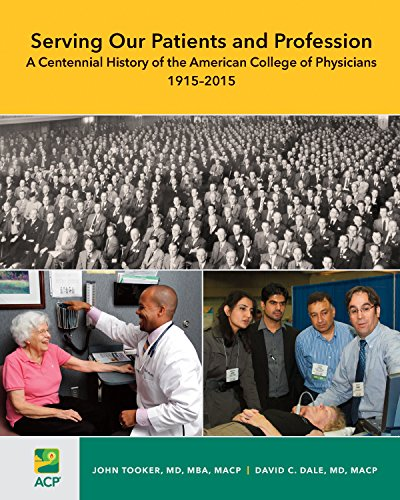 Serving Our Patients and Profession: A Centennial History of the American College of Physicians (1915-2015)