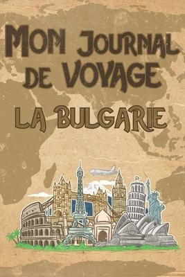 Mon Journal de Voyage Bulgarie: 6x9 Carnet de voyage I Journal de voyage avec instructions, Checklists et Bucketlists, cadeau parfait pour votre s�jour en Bulgarie et pour chaque voyageur.