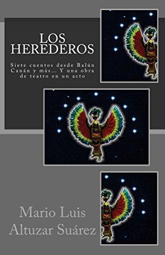 Los Herederos: Siete cuentos desde Balún Canán y más... Y una obra de teatro en un acto