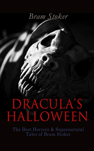 DRACULA'S HALLOWEEN – The Best Horrors & Supernatural Tales of Bram Stoker: The Jewel of Seven Stars, The Man, The Lady of the Shroud, The Lair of the ... Dracula's Guest, The Burial of the Rats…