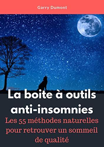 La boite à outils anti-insomnies ( livre sommeil ): Les 55 méthodes naturelles pour retrouver un sommeil de qualité