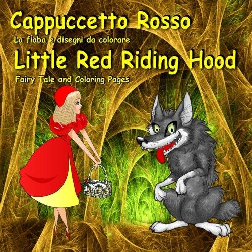 Cappuccetto Rosso. La fiaba e disegni da colorare. Little Red Riding Hood. Fairy Tale and Coloring Pages: Bilingual Italian - English Fairy Tale. ... (Inglese - Italiano)