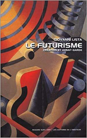 Le Futurisme. Création et avant-garde