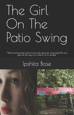 The Girl On The Patio Swing: When life becomes harsh, and the pain becomes unbearable.The soul goes all the way out in search of an escape
