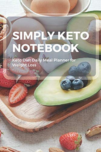 Simply Keto notebook: Keto Diet Daily Meal Planner for Weight Loss | 50 Day Meal Planner for Weight Loss | Low Carb Food Tracker | Keto Meal Planner ... Help You Become the Best Version of Yourself
