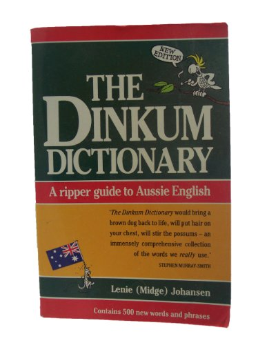 The Dinkum Dictionary A Ripper Guide to Aussie English