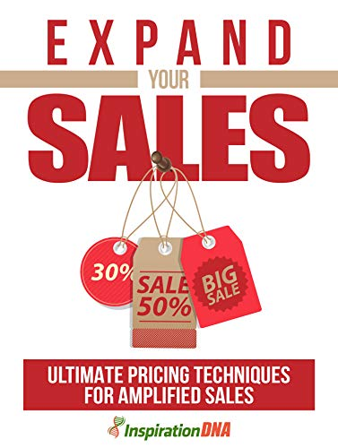 Expand Your Sales!: Discover The Ultimate Pricing Techniques For Amplified Sales!