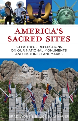 America's Sacred Sites: 50 Faithful Reflections on Our National Monuments and Historic Landmarks