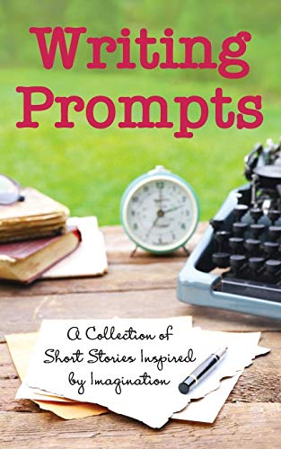 Writing Prompts: A Collection of Short Stories Inspired by Imagination