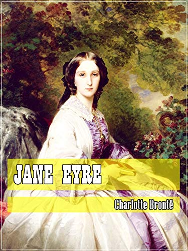 Jane Eyre (Classic Literary) (Original and Unabridged Content) (ANNOTATED)