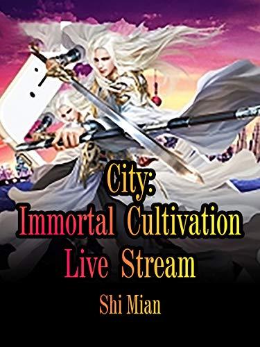 City:ImmortalCultivationLiveStream: Volume 1