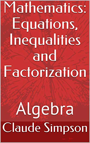 Mathematics: Equations, Inequalities and Factorization: Algebra
