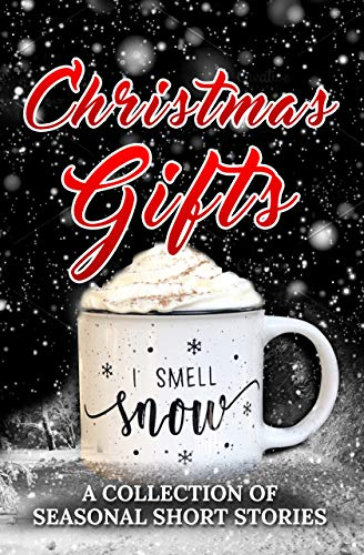 Christmas Gifts: An anthology of seasonal stories