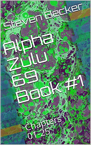 Alpha Zulu 69 Book #1: Chapters 01-25 (Alpha Zulul 69)