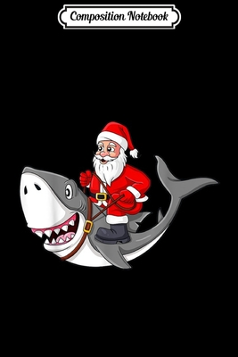 Composition Notebook: Santa Claus Riding Shark Christmas Boys Girls Kids Xmas Journal/Notebook Blank Lined Ruled 6x9 100 Pages